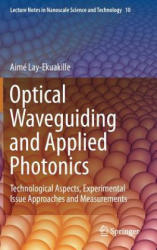 Optical Waveguiding and Applied Photonics - Technological Aspects, Experimental Issue Approaches and Measurements (2014)
