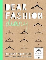 Dear Fashion Diary - Discover Your Taste - Become Your Own Style Guru (2013)