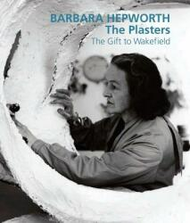 Barbara Hepworth: The Plasters (2011)
