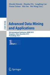 Advanced Data Mining and Applications. Pt. 1 - Min Yao, Wei Wang, Osmar Zaiane, Longbing Cao (2014)