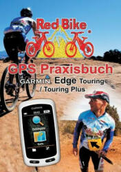 GPS Praxisbuch Garmin Edge Touring / Touring Plus - RedBike ®, Nußdorf (2013)