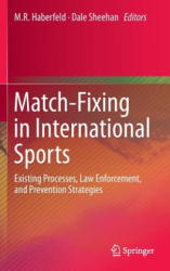 Match-Fixing in International Sports - Existing Processes, Law Enforcement, and Prevention Strategies (2013)