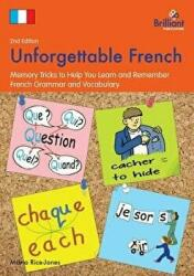 Unforgettable French - Memory Tricks to Help You Learn and Remember French Grammar and Vocabulary (2013)