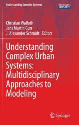 Understanding Complex Urban Systems: Multidisciplinary Approaches to Modeling (2013)