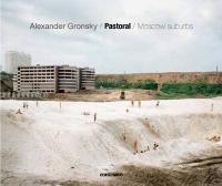 Pastoral: Moscow Suburbs - Alexander Gronsky (2014)