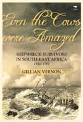 Even the Cows Were Amazed - Shipwreck Survivors in South-East Africa, 1552-1782 (2014)
