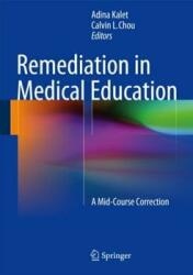 Remediation in Medical Education - A Mid-Course Correction (2013)