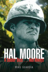 Hal Moore: A Soldier Once. . . and Always (2013)