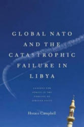 Global NATO and the Catastrophic Failure in Libya - Horace Campbell (2013)