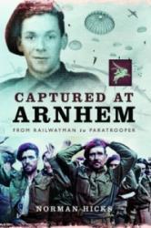 Captured at Arnhem - From Railwayman to Paratrooper (2014)