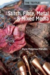 Textile Artist: Stitch, Fibre, Metal & Mixed Media - Alysn Midgelow Marsden (2014)
