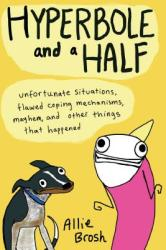 Hyperbole and a Half - Allie Brosh (2013)