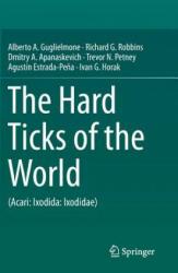 Hard Ticks of the World - Alberto A. Guglielmone, Richard G. Robbins, Dmitry A. Apanaskevich, Trevor N. Petney (2013)
