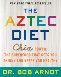 The Aztec Diet: Chia Power: The Superfood That Gets You Skinny and Keeps You Healthy (2014)