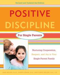 Positive Discipline for Single Parents: Nurturing Cooperation, Respect, and Joy in Your Single-Parent Family (ISBN: 9780761520115)