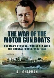 War of the Motor Gun Boats - One Man's Personal War at Sea with the Coastal Forces, 1943-1945 (2013)
