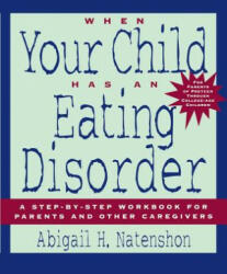 When Your Child Has an Eating Disorder - A Step-by-Step Workbook for Parents and Other Caregivers (ISBN: 9780787945787)