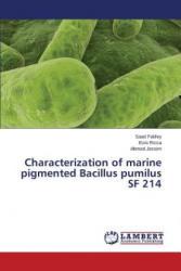 Characterization of Marine Pigmented Bacillus Pumilus SF 214 - Saad Fakhry, Ezio Ricca, Ahmed Jessim (2013)