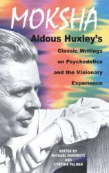 Moksha: Aldous Huxley's Classic Writings on Psychedelics and the Visionary Experience (ISBN: 9780892817580)