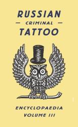 Russian Criminal Tattoo Encyclopaedia, Volume III (ISBN: 9780955006197)