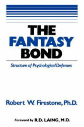 The Fantasy Bond: Effects of Psychological Defenses on Interpersonal Relations (ISBN: 9780967668406)