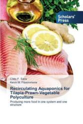 Recirculating Aquaponics for Tilapia-Prawn-Vegetable Polyculture (2014)