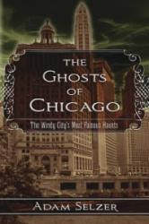 The Ghosts of Chicago: The Windy City's Most Famous Haunts (2013)