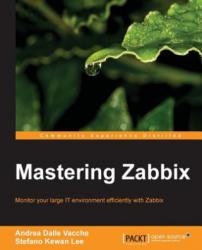 Mastering Zabbix - Andrea Dalle Vacche, Stefano Lee (2013)