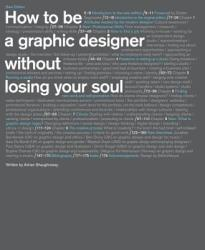 How to Be a Graphic Designer Without Losing Your Soul (ISBN: 9781568989839)