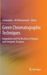 Green Chromatographic Techniques - Separation and Purification of Organic and Inorganic Analytes (2013)