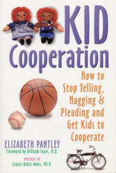 Kid Cooperation - How to Stop Yelling, Nagging and Pleading and Get Kids to Cooperate (ISBN: 9781572240407)