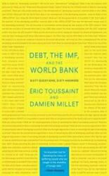 Debt, the IMF and the World Bank - Sixty Questions, Sixty Answers (ISBN: 9781583672228)