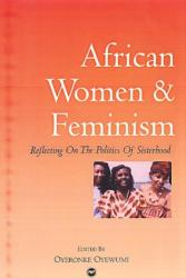 African Women And Feminism - Reflecting on the Politics of Sisterhood (2003)
