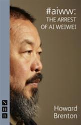 #aiww: The Arrest of Ai Weiwei - Howard Brenton (2013)