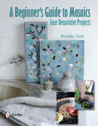 Beginner's Guide to Mosaics: Four Decorative Projects (2012)