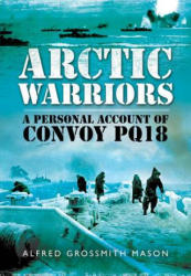 Arctic Warriors - A Personal Account of Convoy PQ18 (2013)