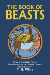 The Book of Beasts: Being a Translation from a Latin Bestiary of the Twelfth Century (2010)