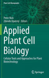Applied Plant Cell Biology - Cellular Tools and Approaches for Plant Biotechnology (2014)