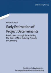 Early Estimation of Project Determinants - Predictions through Establishing the Basis of New Building Projects in Germany (2014)