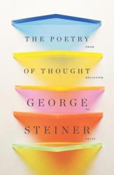 Poetry of Thought - George Steiner (2014)