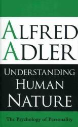 Understanding Human Nature - Alfred Alder (ISBN: 9781851686674)