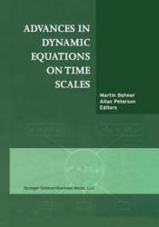 Advances in Dynamic Equations on Time Scales - Martin Bohner, Allan C. Peterson (2013)