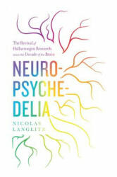 Neuropsychedelia - The Revival of Hallucinogen Research Since the Decade of the Brain (2013)