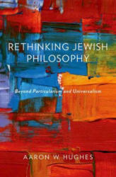 Rethinking Jewish Philosophy - Beyond Particularism and Universalism (2014)