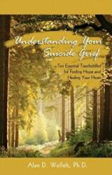 Understanding Your Suicide Grief - Wolfelt, Alan D. , Ph. D (ISBN: 9781879651586)