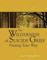Wilderness of Suicide Grief - Finding Your Way (ISBN: 9781879651685)