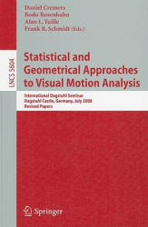 Statistical and Geometrical Approaches to Visual Motion Analysis - Daniel Cremers, Bodo Rosenhahn, Alan L. Yuille, Frank R. Schmidt (2009)