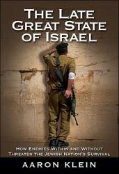 The Late Great State of Israel: How Enemies Within and Without Threaten the Jewish Nation's Survival (ISBN: 9781935071082)