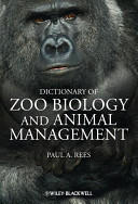 Dictionary of Zoo Biology and Animal Management - A Guide to the Terminology Used in Zoo Biology, Animal Welfare, Wildlife Conservation and Livestock (2013)
