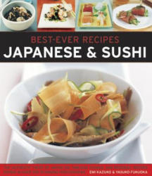 Best-Ever Recipes: Japanese & Sushi - The Authentic Taste of Japan: 100 Timeless Classic and Regional Recipes Shown in Over 300 Stunning Photographs (2014)